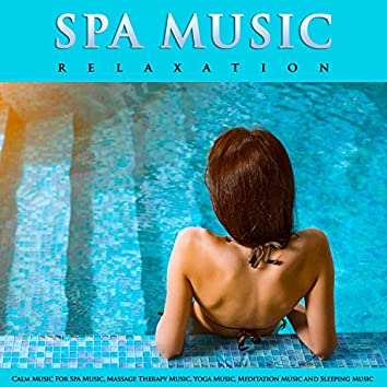 Spa Music Relaxation: Calm Music For Spa Music, Massage Therapy Music, Yoga Music, Meditation Music and Sleeping Music