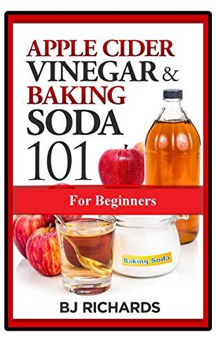 Apple Cider Vinegar and Baking Soda 101 for Beginners