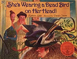 She's Wearing a Dead Bird on Her Head! by Kathryn Lasky, illustrated by David Catrow