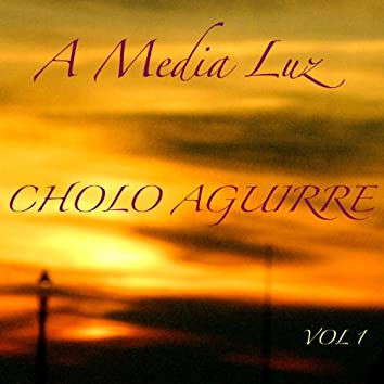 A Media Luz Cholo Aguirre Volume 1