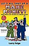 Let's All Shut Up and Make Money!: Hong Kong's Last 100 Days as a British Colony (20th Anniversary Edition) (Lily Wong cartoons Book 2)