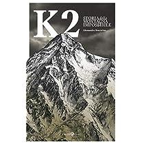 K2. Storia della montagna impossibile