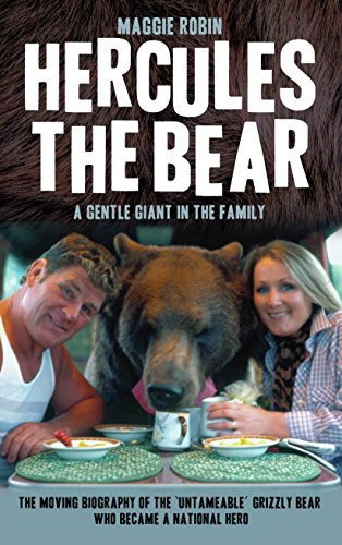 Hercules the Bear - A Gentle Giant in the Family: The moving biography of the 'untameable' grizzly bear who became a national hero (English Edition)