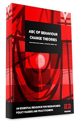 ABC Of Behaviour Change Theories: An Essential Resource for Researchers, Policy Makers and Practitioners