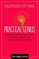 Practical Genius: A 5-Step Plan to Turn Your Talent and Passion into Success (Identify, Express, Surround, Sustain, Market Your Genius)