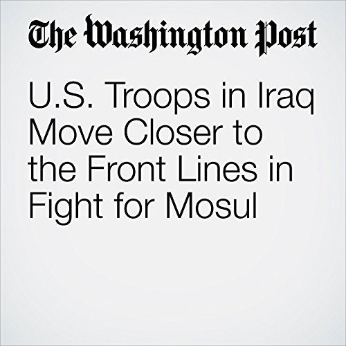 U.S. Troops in Iraq Move Closer to the Front Lines in Fight for Mosul copertina