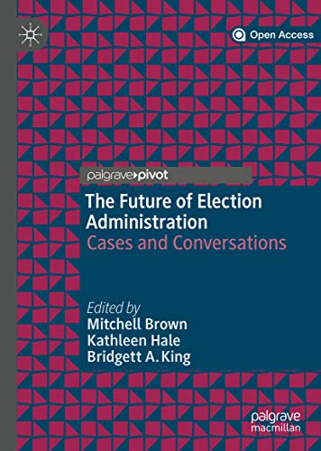 The Future of Election Administration: Cases and Conversations (Elections, Voting, Technology) (English Edition)