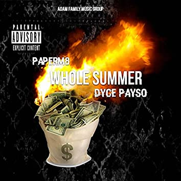Whole Summer (feat. Dyce Payso)