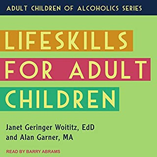 Lifeskills for Adult Children                   By:                                                                                                                                 Janet Geringer Woititz EdD,                                                                                        Alan Garner MA                               Narrated by:                                                                                                                                 Barry Abrams                      Length: 4 hrs and 3 mins     Not rated yet     Overall 0.0