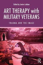 Art Therapy with Military Veterans: Trauma and the Image