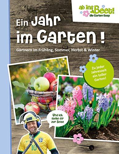Ab uns Beet! Die Garten Soap: Ein Jahr im Garten.