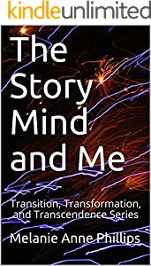 The Story Mind and Me (Transition, Transformation, and Transcendence Book 8)