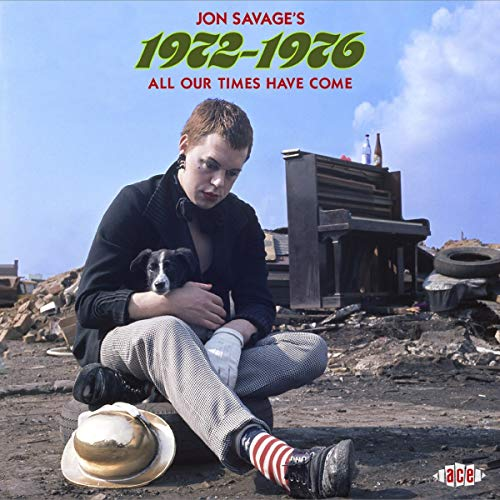 Jon Savage\'S 1972-1976-All Our Times Have Come