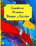 Cuaderno Primario Dibujar y Escribir: Cuaderno de colores primarios brillantes (8.5 x 11) 150 páginas con cuadro de dibujo y líneas de escritura de puntos anchos
