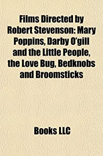 Films Directed by Robert Stevenson (Study Guide): Mary Poppins, Darby O'Gill and the Little People, the Love Bug, Bedknobs and Broomsticks