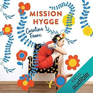 Mission Hygge                   De :                                                                                                                                 Caroline Franc                               Lu par :                                                                                                                                 Camille Lamache                      Durée : 4 h et 32 min     59 notations     Global 4,4