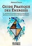 Guide Pratique des Energies Tome 1 - Propriétés énergétiques et usages des métaux, gemmes, bois et autres matériaux