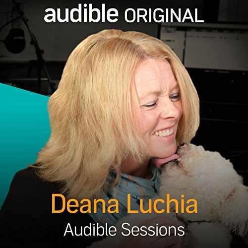 Deana Luchia     Audible Sessions: FREE Exclusive Interview              By:                                                                                                                                 Robin Morgan                               Narrated by:                                                                                                                                 Deana Luchia                      Length: 8 mins     3 ratings     Overall 3.7