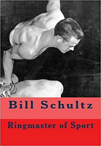 Bill Schultz: Ringmaster of Sport (English Edition)