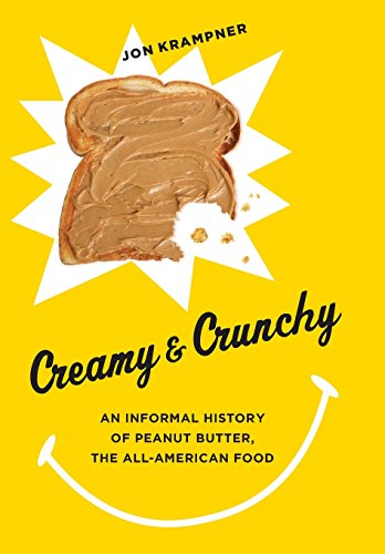 Creamy and Crunchy: An Informal History of Peanut Butter, the All-American Food (Arts and Traditions of the Table: Perspectives on Culinary History)