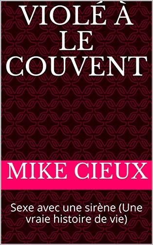 VIOLÉ À LE COUVENT: Sexe avec une sirène (Une vraie histoire de vie) (French Edition)