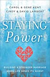 Staying Power: Building a Stronger Marriage When Life Sends Its Worst