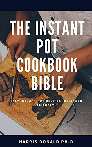 The Instant Pot Cookbook Bible: Easy Instant Pot Recipes (Beginner Friendly) (English Edition)
