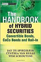 The Handbook of Hybrid Securities: Convertible Bonds, CoCo Bonds, and Bail-In (The Wiley Finance Series) by Jan De Spiegeleer Wim Schoutens Cynthia Van Hulle(2014-05-19)