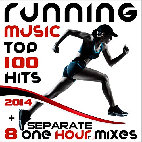 Running Music Top 100 Hits 2014 + 8 Separate One Hour DJ Mixes