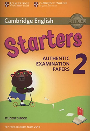 Cambridge English Young Learners 2 for Revised Exam from 2018 Starters Student's Book: Authentic Examination Papers [Lingua inglese]