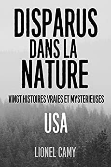 DISPARUS DANS LA NATURE : Vingt histoires vraies et mystérieuses (USA) par [Lionel Camy]