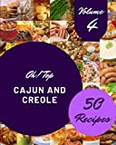 Oh! Top 50 Cajun And Creole Recipes Volume 4: The Best Cajun And Creole Cookbook that Delights Your Taste Buds