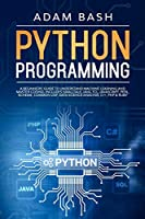 Python Programming: A beginners' guide to understand machine learning and master coding. Includes Smalltalk, Java, TCL, JavaScript, Perl, Scheme, Common Lisp, Data Science Analysis, C++, PHP & Ruby