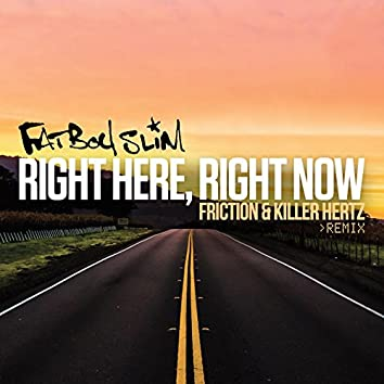 Right Here, Right Now (Friction & Killer Hertz Remix)