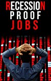 Recession: Recession Proof Jobs-Job Ideas for the Future Economy