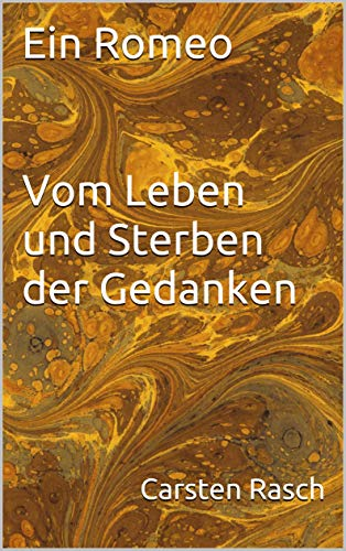 Buchseite und Rezensionen zu 'Ein Romeo - Vom Leben und Sterben der Gedanken: Ein Romeo' von Carsten Rasch