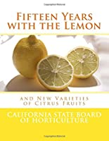 Fifteen Years With the Lemon: And New Varieties of Citrus Fruits