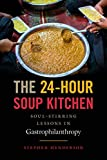The 24-Hour Soup Kitchen: Soul-Stirring Lessons in Gastrophilanthropy