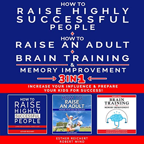 How to Raise Highly Successful People + How to Raise an Adult + Brain Training & Memory Improvement - 3 in 1 Titelbild