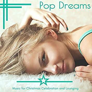 Pop Dreams - Music For Christmas Celebration And Lounging