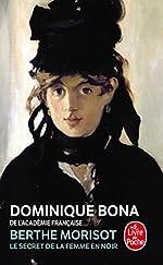 Berthe Morisot - Le Secret de la femme en noir de Dominique Bona