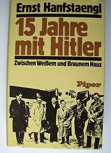 15 Jahre mit Hitler. Zwischen Weißem und Braunem Haus