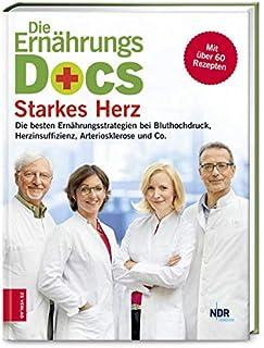 Die Ernaehrungs-Docs - Starkes Herz: Die besten Ernaehrungsstrategien bei Bluthochdruck, Herzinsuffizienz, Arteriosklerose...