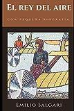 El rey del aire: Una de las novelas de 'Proto-fantasciencia' de Emilio Salgari, segunda novela del ciclo 'Los hijos del aire' + Pequeña biografía (Clásicos olvidados)