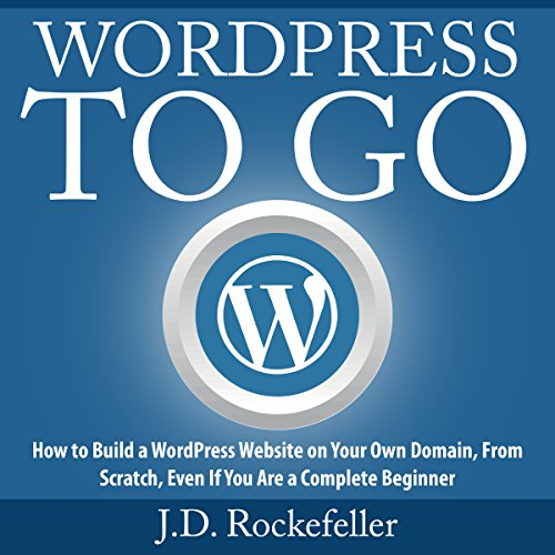 WordPress to Go     How to Build a WordPress Website on Your Own Domain, from Scratch, Even If You Are a Complete Beginner              By:                                                                                                                                 J.D. Rockefeller                               Narrated by:                                                                                                                                 Kyle Clonan                      Length: 56 mins     1 rating     Overall 5.0