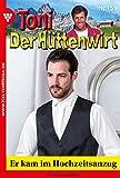 Toni der Hüttenwirt 159 – Heimatroman: Er kam im Hochzeitsanzug