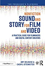Nonfiction Sound and Story for Film and Video: A Practical Guide for Filmmakers and Digital Content Creators (The Producer's Playbook)