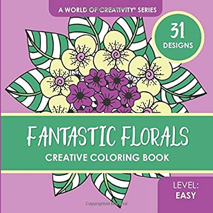 Fantastic Florals Creative Coloring Book: 31 Whimsical Coloring Designs for Adults