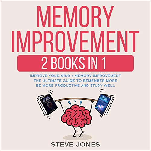 Memory Improvement 2 Books in 1: Improve Your Mind + Memory Improvement The Ultimate Guide to Remember More Be More Productive and Study Well  By  cover art