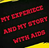 MY EXPERIECE AND MY STORY WITH AIDS / HIV: AIDS / HIV (English Edition)